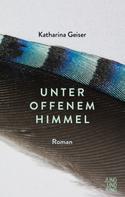 Katharina Geiser: Unter offenem Himmel ★★