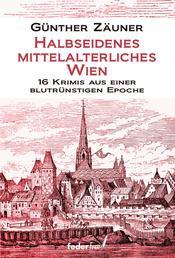 Halbseidenes mittelalterliches Wien: 16 Krimis aus einer blutrünstigen Epoche
