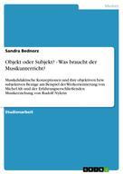 Sandra Bednorz: Objekt oder Subjekt? - Was braucht der Musikunterricht?