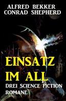 Alfred Bekker: Einsatz im All: Drei Science Fiction Romane ★★★★