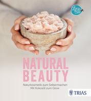 Natural Beauty - Naturkosmetik zum Selbermachen. Mit Kokosöl zum Glow