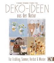 Deko-Ideen aus der Natur - Für Frühling, Sommer, Herbst & Winter