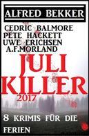 Alfred Bekker: Juli-Killer 2017: 8 Krimis für die Ferien