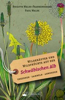 Brigitte Walde-Frankenberger: Wildkräuter und Wildfrüchte auf der Schwäbischen Alb. Erkennen, sammeln, anwenden ★★★★★