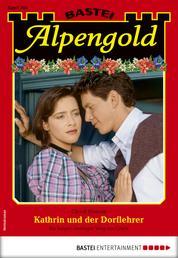 Alpengold 305 - Heimatroman - Kathrin und der Dorflehrer