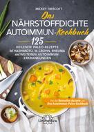 Mickey Trescott: Das nährstoffdichte Autoimmun-Kochbuch
