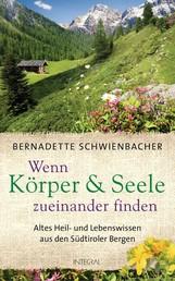 Wenn Körper und Seele zueinander finden - Altes Heil- und Lebenswissen aus den Südtiroler Bergen