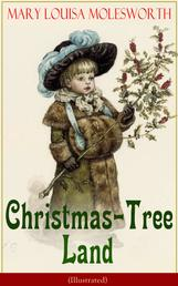 Christmas-Tree Land (Illustrated) - The Adventures in a Fairy Tale Land (Children's Classic)