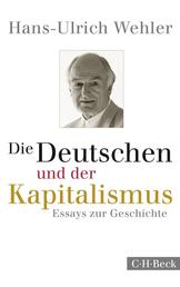 Die Deutschen und der Kapitalismus - Essays zur Geschichte