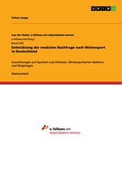 Entwicklung der medialen Nachfrage nach Wintersport in Deutschland - Auswirkungen auf Sportart und Athleten. Wintersportarten Biathlon und Skispringen