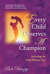 Every Child Deserves A Champion - Including the Child Within You!