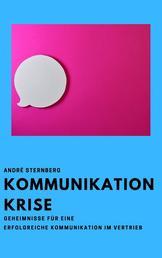 Kommunikation Krise - Geheimnisse für eine erfolgreiche Kommunikation im Vertrieb