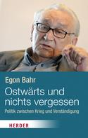 Egon Bahr: Ostwärts und nichts vergessen!