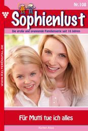 Sophienlust 108 – Familienroman - Für Mutti tue ich alles