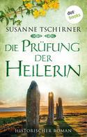 Susanne Tschirner: Die Prüfung der Heilerin: Die Orkney Saga - Band 2 ★★★