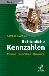 Betriebliche Kennzahlen - Planung - Controlling - Reporting