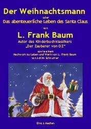 """Der Weihnachtsmann oder Das abenteuerliche Leben des Santa Claus - Vom Autor des Kinderbuchklassikers """"Der Zauberer von OZ"""" sowie einem Nachwort zu Leben und Werk von L. Frank Baum"""