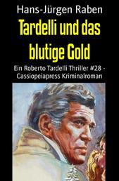 Tardelli und das blutige Gold - Ein Roberto Tardelli Thriller #28 - Cassiopeiapress Kriminalroman