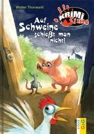 Walter Thorwartl: Auf Schweine schießt man nicht ★★★