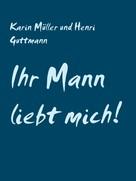 Karin Müller: Ihr Mann liebt mich! ★★★