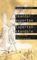Caspar Hirschi: Skandalexperten, Expertenskandale