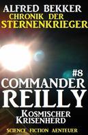 Alfred Bekker: Commander Reilly #8: Kosmischer Krisenherd: Chronik der Sternenkrieger ★★★★