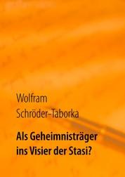 Als Geheimnisträger ins Visier der Stasi? - Erinnerungen