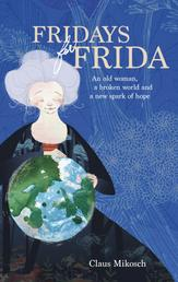 Fridays for Frida - An old woman, a broken world and a new spark of hope