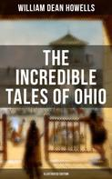 William Dean Howells: The Incredible Tales of Ohio (Illustrated Edition)