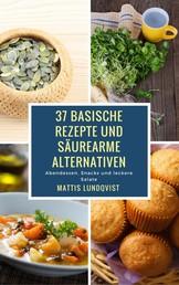 37 basische Rezepte und säurearme Alternativen - Abendessen, Snacks und leckere Salate
