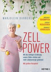 Zellpower - Mit der richtigen Ernährung unsere Zellen stärken und mehr Lebensenergie gewinnen - Müdigkeit bekämpfen, Gewicht reduzieren, Krankheit vorbeugen - Mit großem Rezeptteil