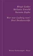Birgit Lodes: Wer war Ludwig van?