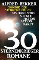 Alfred Bekker: 30 Sternenkrieger Romane - Das 3440 Seiten Science Fiction Action Paket: Chronik der Sternenkrieger ★★★