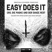 Easy Does It - CRO, die Maske und der ganze Rest (Ungekürzte Lesung)