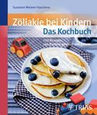 Susanne Weimer-Koschera: Zöliakie bei Kindern - Das Kochbuch