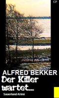Alfred Bekker: Alfred Bekker Sauerland-Krimi - Der Killer wartet...