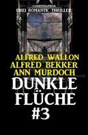 Alfred Bekker: Drei Romantic Thriller - Dunkle Flüche #3