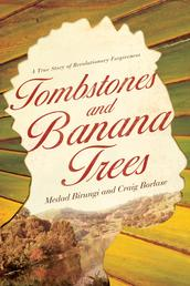 Tombstones and Banana Trees - A True Story of Revolutionary Forgiveness