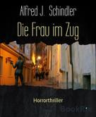 Alfred J. Schindler: Die Frau im Zug ★★★★