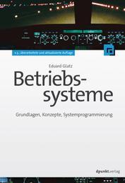 Betriebssysteme - Grundlagen, Konzepte, Systemprogrammierung