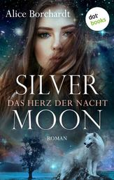Silver Moon - Das Herz der Nacht: Erster Roman - Moon-Trilogie 1
