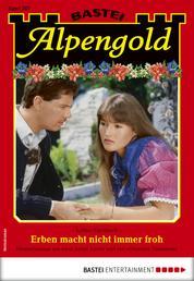 Alpengold 287 - Heimatroman - Erben macht nicht immer froh