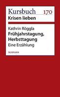 Kathrin Röggla: Frühjahrstagung, Herbsttagung.