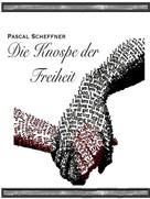 Pascal Scheffner: Die Knospe der Freiheit