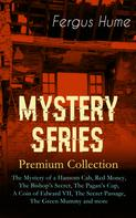 Fergus Hume: MYSTERY SERIES – Premium Collection: The Mystery of a Hansom Cab, Red Money, The Bishop's Secret, The Pagan's Cup, A Coin of Edward VII, The Secret Passage, The Green Mummy and more