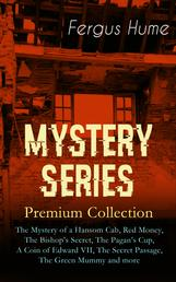 MYSTERY SERIES – Premium Collection - The Mystery of a Hansom Cab, Red Money, The Bishop's Secret, The Pagan's Cup, A Coin of Edward VII, The Secret Passage, The Green Mummy and more