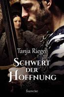 Tanja Riegel: Schwert der Hoffnung