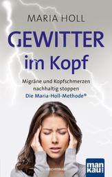 Gewitter im Kopf. Migräne und Kopfschmerz nachhaltig stoppen - Die Maria-Holl-Methode®