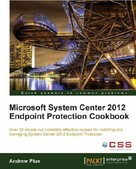 Andrew Plue: Microsoft System Center 2012 Endpoint Protection Cookbook