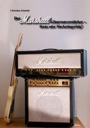 Der Marshall-Gitarrenverstärker – Ikone oder Marketingerfolg?